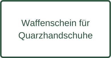 Waffenschein für Quarzhandschuhe